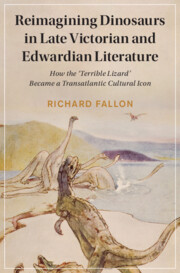 Reimagining Dinosaurs in Late Victorian and Edwardian Literature by Richard Fallon