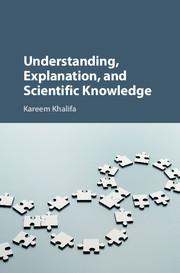 Understanding, Explanation, and Scientific Knowledge By Kareem Khalifa