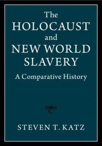 The Holocaust and New World Slavery by Steven T. Katz