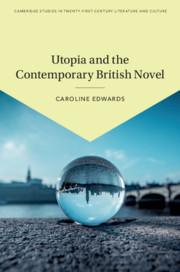 Utopia and the Contemporary British Novel by Caroline Edwards