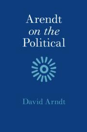Arendt on the Political by David Arndt