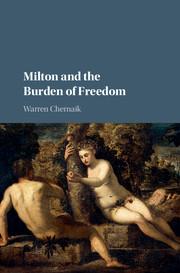 Milton and the Burden of Freedom by Warren Chernaik