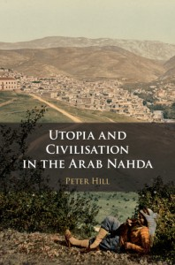Utopia and Civilisation in the Arab Nahda By Peter Hill