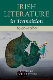 Irish Literature in Transition, 1940–1980 Edited by Eve Patten