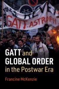 GATT and Global Order in the Postwar Era By Francine McKenzie