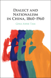 Dialect and Nationalism in China, 1860–1960 by Gina Anne Tam