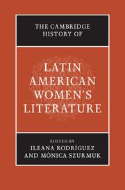 The Cambridge History of Latin American Women's Literature edited by Ileana Rodríguez and Mónica Szurmuk