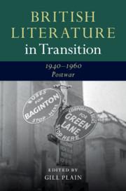 British Literature in Transition, 1940–1960: Postwar edited by Gill Plain
