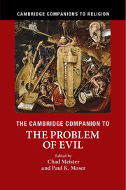 The Cambridge Companion to the Problem of Evil edited by Chad Meister and Paul K. Moser