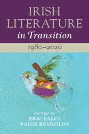 Irish Literature in Transition: 1980–2020 By Eric Falci and Paige Reynolds