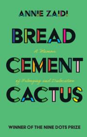 Bread, Cement, Cactus (Open Access) by Annie Zaidi