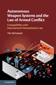Autonomous Weapon Systems and the Law of Armed Conflict by Tim McFarland
