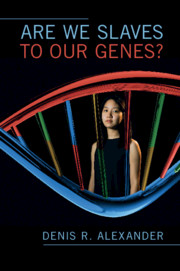 Are We Slaves to our Genes? by Denis R. Alexander