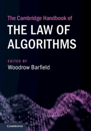 The Cambridge Handbook of the Law of Algorithms by Woodrow Barfield