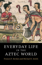 Everyday Life in the Aztec World By Michael E. Smith and Frances Berdan