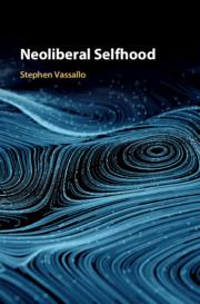 Neoliberal Selfhood by Stephen Vassallo
