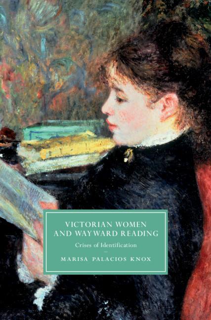 Victorian Women and Wayward Reading By Marisa Palacios Knox