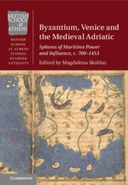 Byzantium, Venice and the Medieval Adriatic edited by Magdalena Skoblar