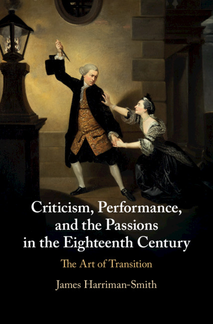 Criticism, Performance, and the Passions in the Eighteenth Century By James Harriman-Smith