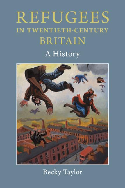 Refugees in Twentieth-Century Britain By Becky Taylor