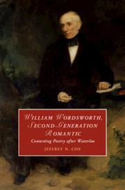William Wordsworth, Second-Generation Romantic By Jeffrey Cox