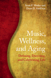 Music, Wellness, and Aging by Scott F. Madey and Dean D. VonDras
