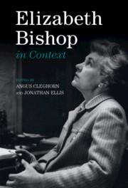 Elizabeth Bishop in Context edited by Angus Cleghorn and Jonathan Ellis
